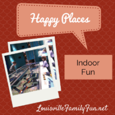What's Your Happy Place? - Indoor Fun Around Louisville, KY