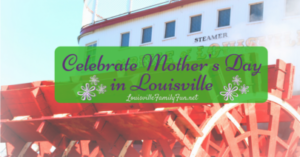 Celebrate Mother's Day in Louisville