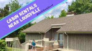 Cabin rentals near Louisville